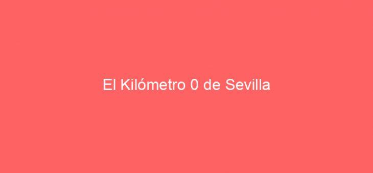 El Kilómetro 0 de Sevilla